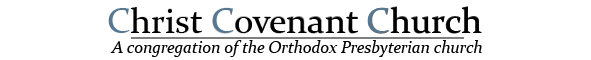 Christ Covenant Church - A Congregation of the Orthodox Presbyterian Church